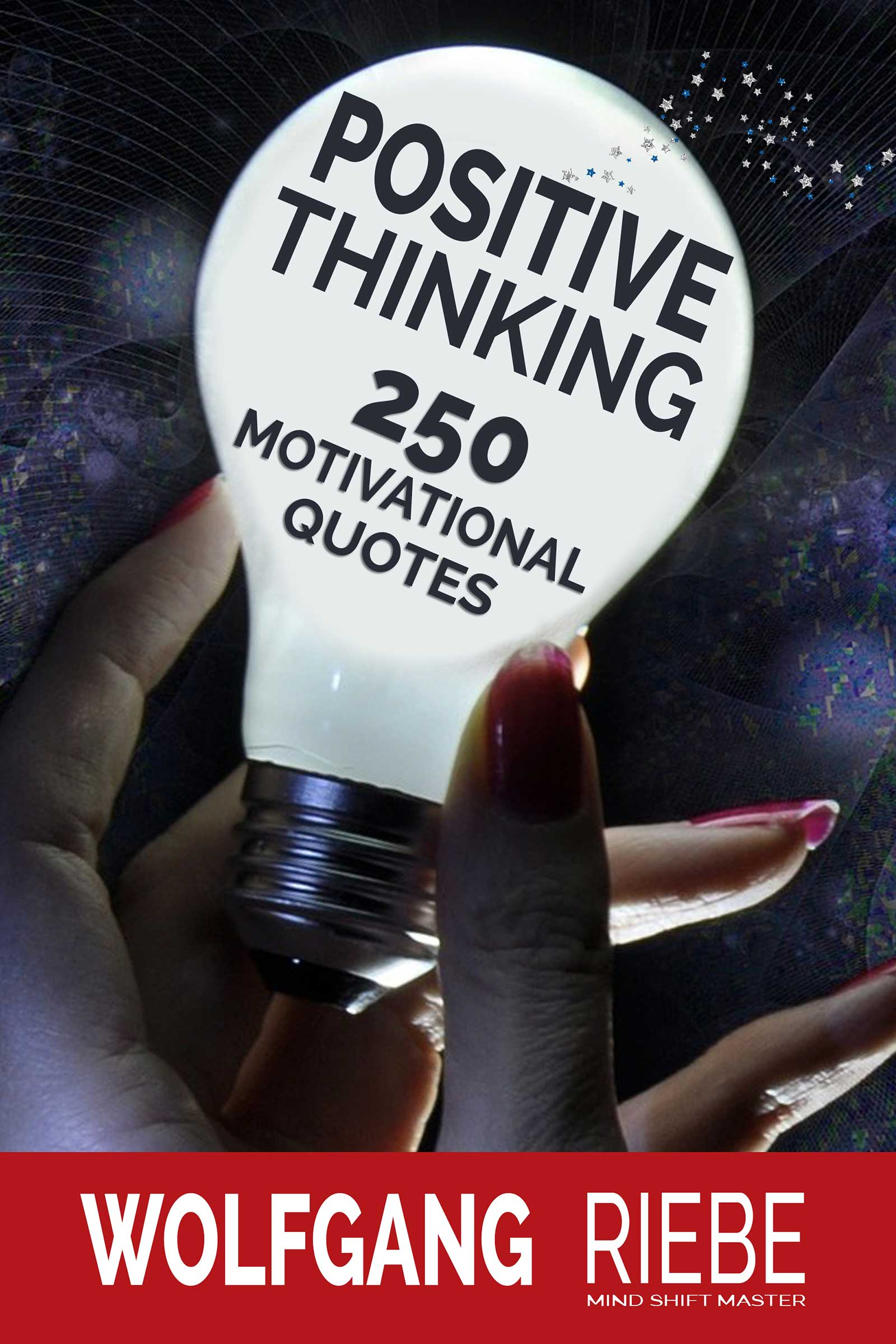 Positive Thinking: 250 Motivational Quotes, an Ebook by Wolfgang Riebe