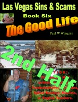 Paul Wallace Winquist - Las Vegas Sins and Scams – Book Six – the Good Life (Las Vegas Sins & Scams – Book 6 – the Good Life) Second Half
