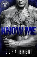 Cora Brent - Know Me (Motorcycle Club Romance)