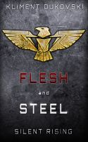 Silent Rising (Flesh and Steel, Book 1) by Kliment Dukovski