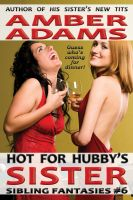 Amber Adams - Hot For Hubby's Sister (Sibling Fantasies)