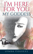 I'm Here for You My Goddess by Lynda Hill