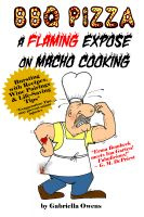 BBQ Pizza A Flaming Expose on Macho Cooking by Gabriella Owens