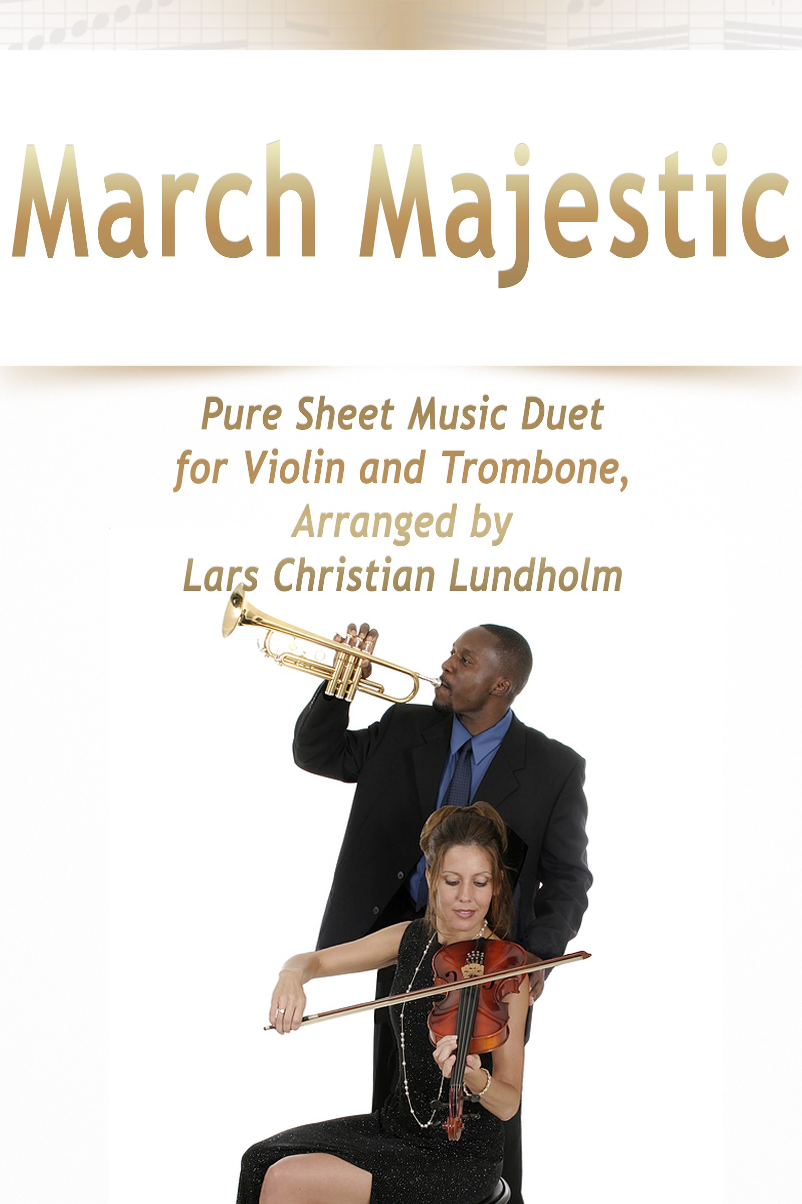 March Majestic Pure Sheet Music Duet for Violin and Trombone, Arranged by  Lars Christian Lundholm, an Ebook by Pure Sheet Music