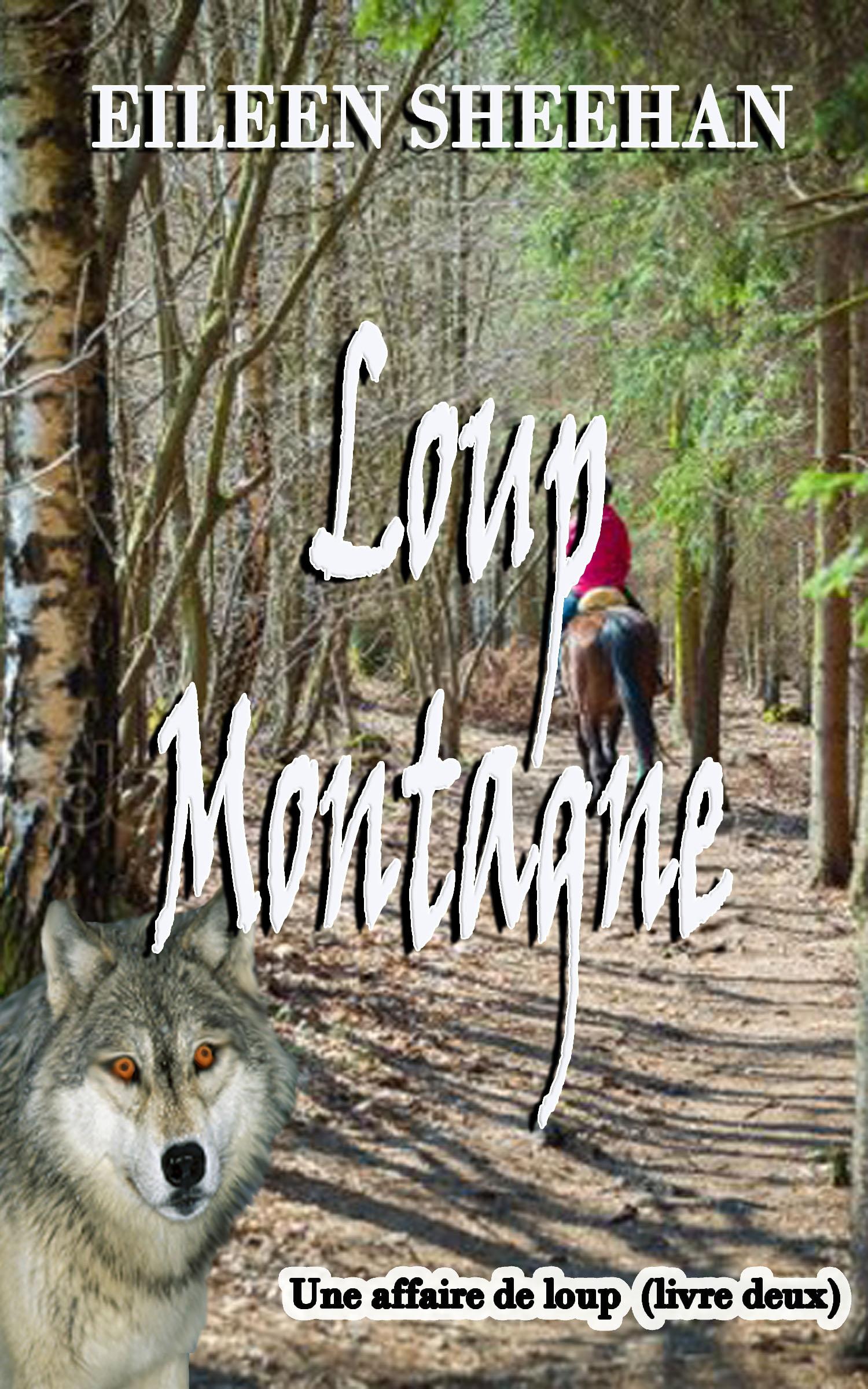 Loup Montagne Livre Deux D Une Affaire De Loup Trilogie An Ebook By Eileen Sheehan