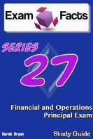 Derek Bryan - Exam Facts Series 27 Financial and Operations Principal Exam Study Guide