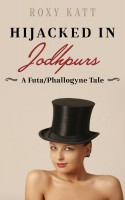 Roxy Katt - Hijacked in Jodhpurs: A Futa/Phallogyne Tale