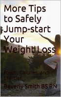 B. A. (Beverly) Smith - More Tips to Safely Jump-start Your Weight Loss: Foods, Calories, and Exercise