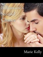 Marie Kelly - Billionaire's Second Chance