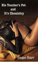 Ginger Starr - His Teacher's Pet and It's Chemistry