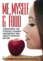 Diana Hunter - Me, Myself & Food: Conquering The Struggle Against Overweight And Obesity Without Dieting