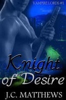 J.C. Matthews - Knight of Desire (Vampire Lords #1)