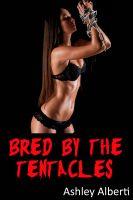 Ashley Alberti - Bred by the Tentacles (Alien Breeding Erotica)