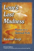 Love's Last Madness: Poems on a Spiritual Path by Darshan Singh