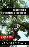 O'Neil De Noux - A Short Guide to Writing and Selling Fiction