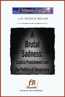 D. Patrick Miller - A Brutal Sadness: Capital Punishment and the Politics of Vengeance