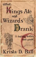 Cover for 'What Kings Ate and Wizards Drank'
