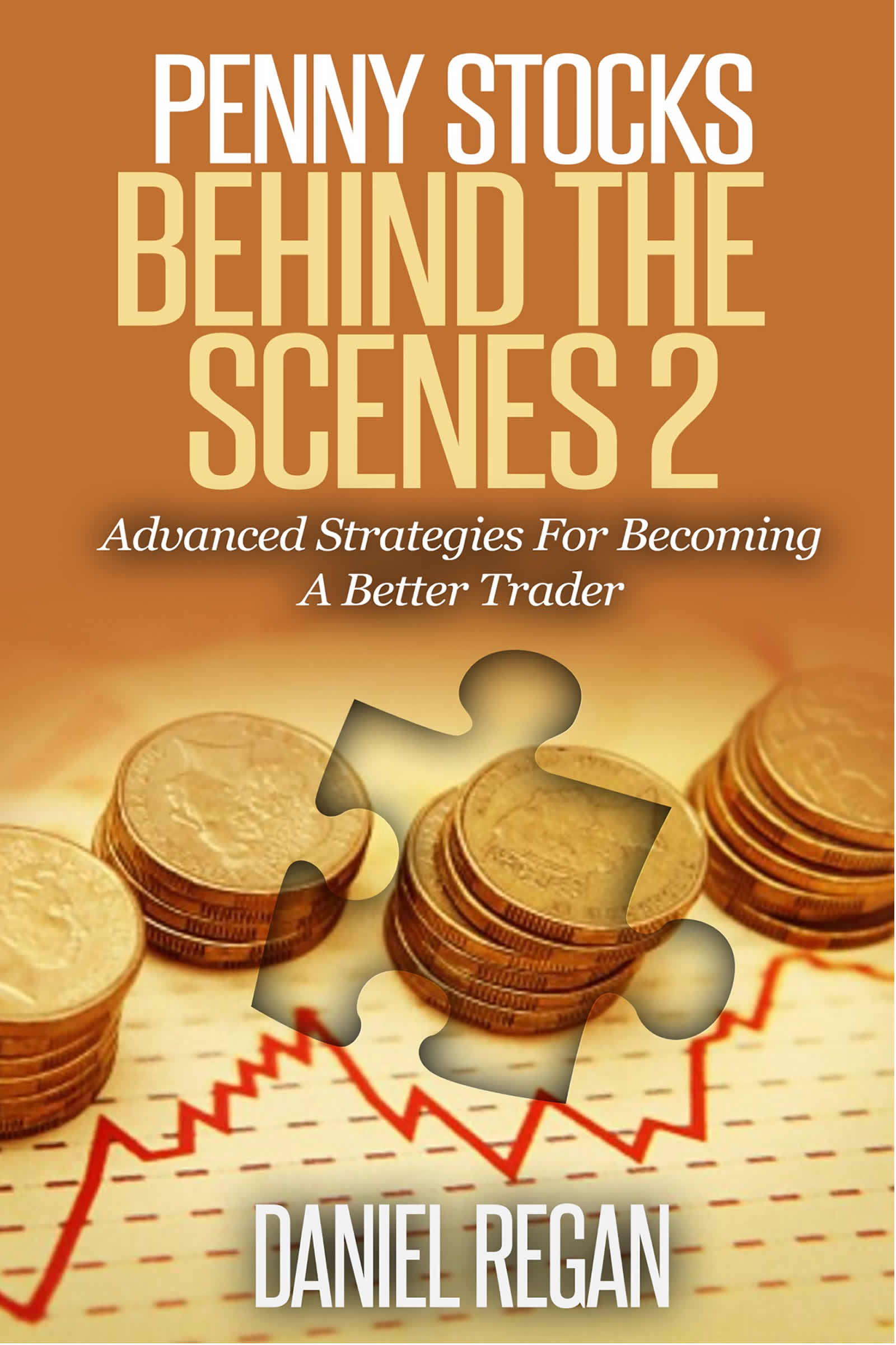 Penny Stocks Behind the Scenes 2: Advanced Strategies for Becoming a Better  Trader, an Ebook by Daniel Regan