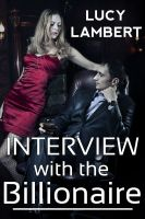 Lucy Lambert - Interview with the Billionaire (BDSM Erotic Romance)