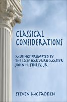 Cover for 'Classical Considerations: Musings Prompted by the Late Harvard Master John H. Finley, Jr.'