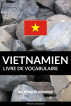 Livre de vocabulaire vietnamien: Une approche thématique by Pinhok Languages