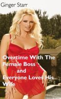 Ginger Starr - Overtime With The Female Boss and Everyone Loves His Wife