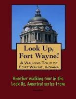 Doug Gelbert - Look Up, Fort Wayne! A Walking Tour of Fort Wayne, Indiana