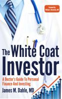 James Dahle - The White Coat Investor: A Doctor's Guide to Personal Finance and Investing