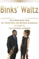 Pure Sheet Music - Binks' Waltz Pure Sheet Music Duet for French Horn and Baritone Saxophone, Arranged by Lars Christian Lundholm