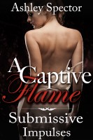 Ashley Spector - Submissive Impulses - A Captive Flame Book Two