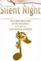 Pure Sheet Music - Silent Night Pure Sheet Music Solo for Bb Instrument, Arranged by Lars Christian Lundholm