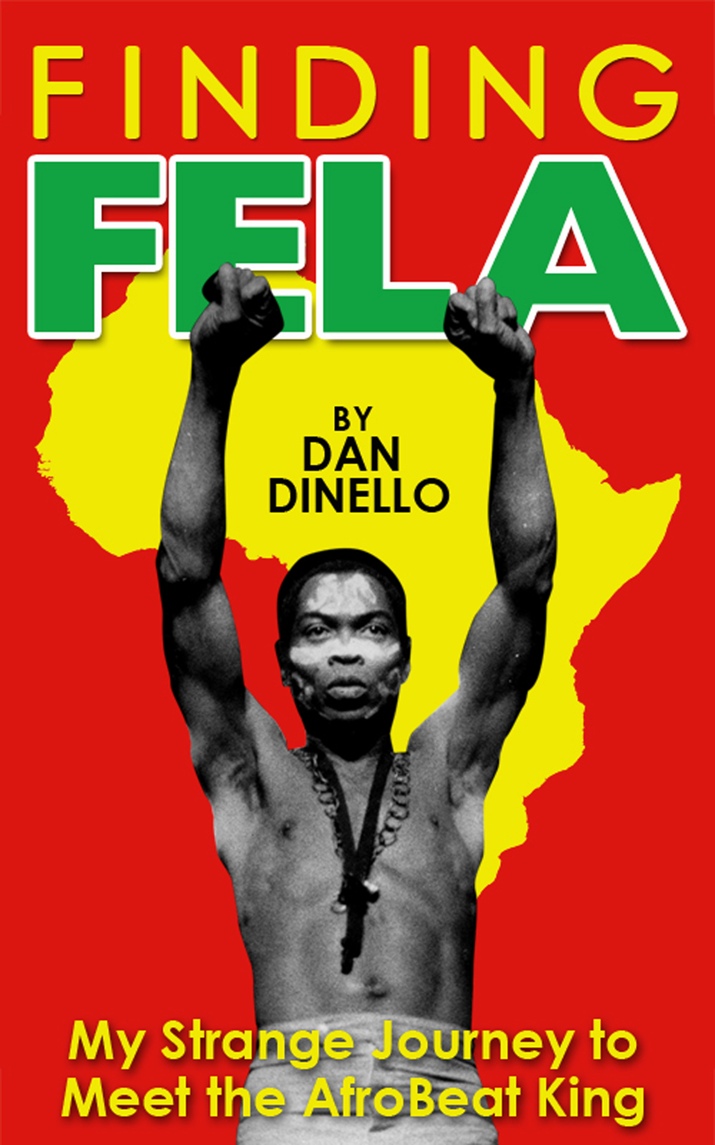 Finding Fela: My Strange Journey to Meet the AfroBeat King in Lagos [1983],  an Ebook by Dan Dinello