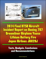 Progressive Management - 2014 Final NTSB Aircraft Incident Report on Boeing 787 Dreamliner Airplane Yuasa Lithium Battery Fire Japan Airlines JA829J - Tests, Analysis, Conclusions and Recommendations