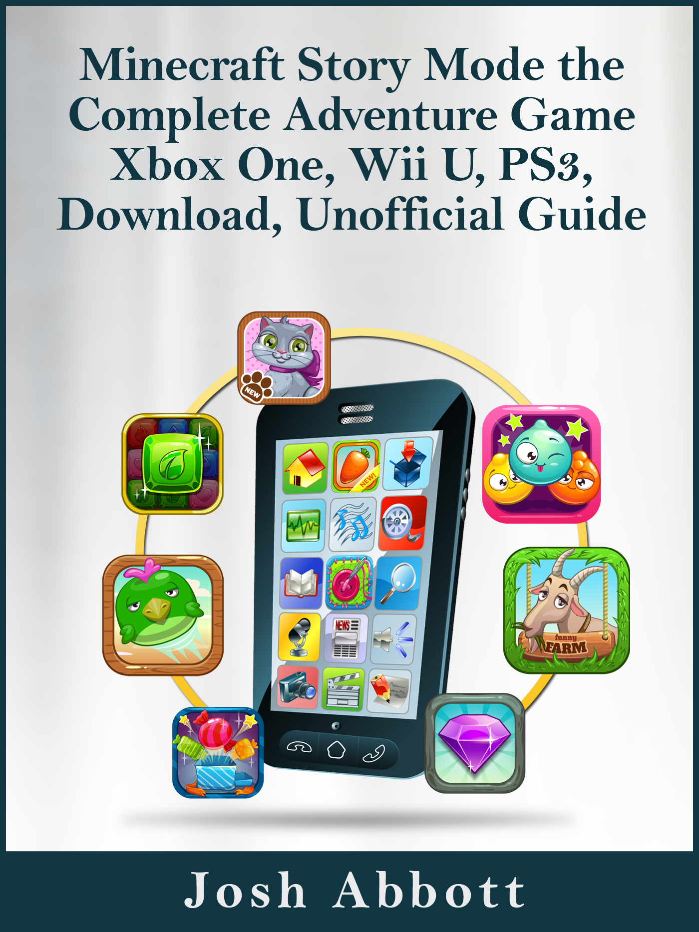 Minecraft Story Mode the Complete Adventure Game Xbox One, Wii U, PS3,  Download, Unofficial Guide, an Ebook by Josh Abbott
