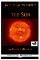Jeannie Meekins - 14 Fun Facts About the Sun: Educational Version