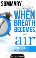 Ant Hive Media - Paul Kalanithi's When Breath Becomes Air | Summary