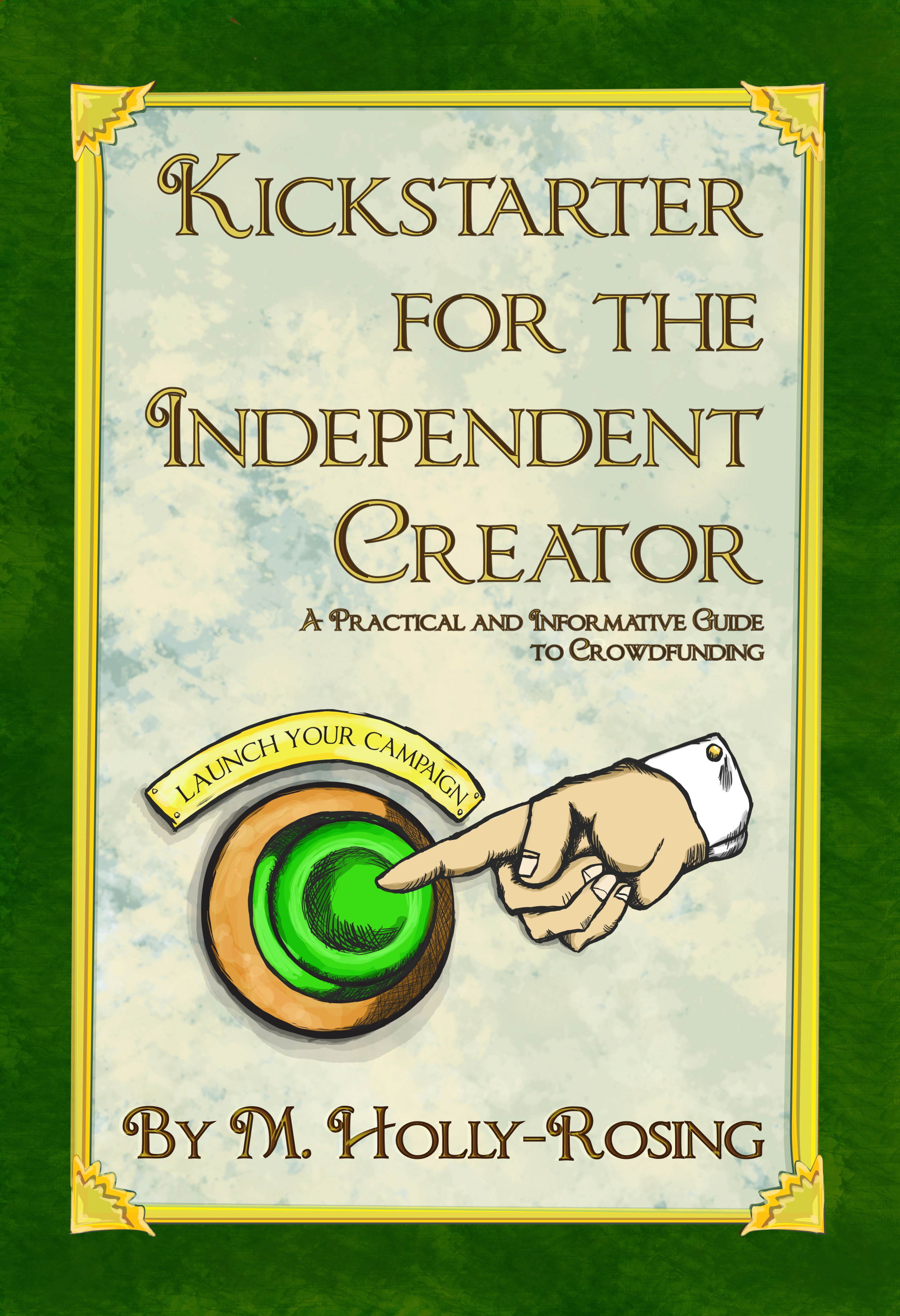 Kickstarter for the Independent Creator: A Practical and Informative Guide  to Crowdfunding, an Ebook by Madeleine Holly-Rosing
