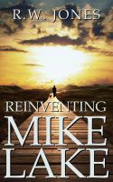 Cover for 'Reinventing Mike Lake'