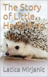 The Story of Little Hedgehog by Latica Mirjanic
