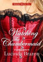 Lucinda Brazon - Regency Sluts Two: Watching the Chambermaid (Historical BDSM Voyeur Erotica)