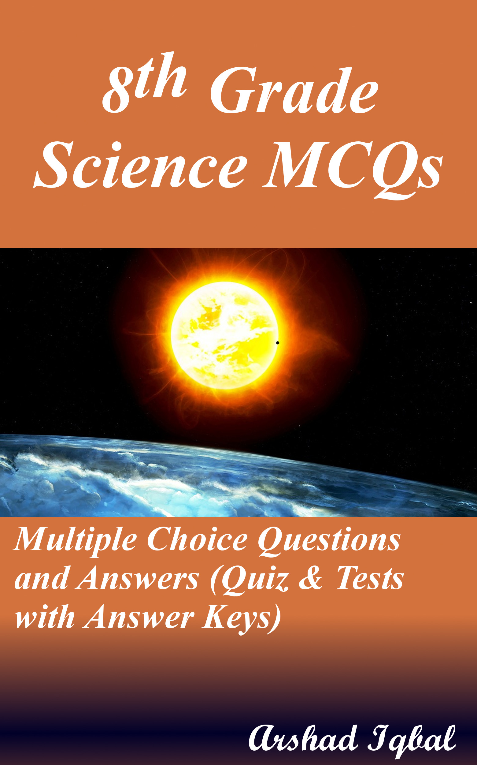 8th Grade Science MCQs: Multiple Choice Questions and Answers (Quiz & Tests  with Answer Keys), an Ebook by Arshad Iqbal