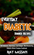Everyday Diabetic Dinner Recipes: 101 Delicious, Nutritious, Low Budget, Mouthwatering Diabetic Dinner Recipes Cookbook by Ray Hassan