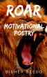 ROAR (Motivational Poetry) by Bisher Beeso