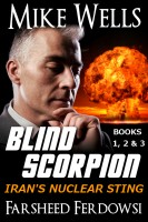 Mike Wells & Farsheed Ferdowsi - Blind Scorpion: Iran's Nuclear Sting, Books 1, 2 & 3