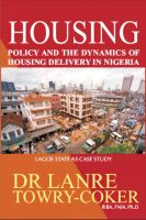 Lanre Towry-Coker - Housing Policy and the Dynamics of Housing Delivery in Nigeria: Lagos State as Case Study