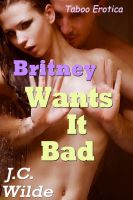 J.C. Wilde - Britney Wants It Bad: Taboo Erotica