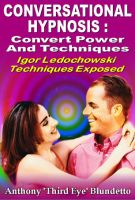 Binders Publishing - Conversational Hypnosis : Covert Power And Techniques Igor Ledochowski Techniques Exposed