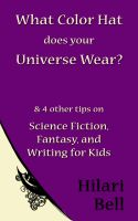 Hilari Bell - What Color Hat does your Universe Wear? & 4 other tips on Science Fiction, Fantasy and Writing for Kids