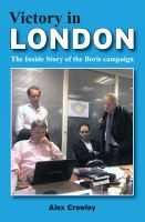 Alex Crowley - Victory in London - The Inside Story of the Boris Campaign