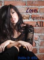 Debbie D. Ellis - Love Conquers All